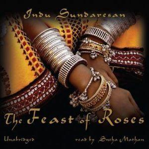 The Feast of Roses, Indu Sundaresan