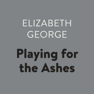 Playing for the Ashes, Elizabeth George