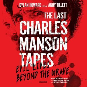 The Last Charles Manson Tapes: Evil Lives beyond the Grave, Dylan Howard