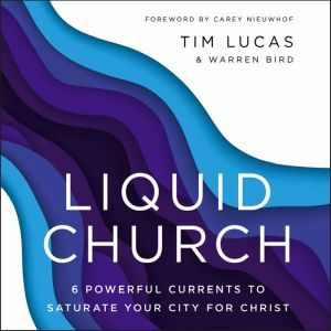 Liquid Church 6 Powerful Currents to Saturate Your City for Christ, Tim Lucas