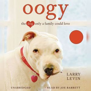 Oogy The Dog Only a Family Could Love, Larry Levin