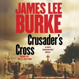 Crusader's Cross: A Dave Robicheaux Novel, James Lee Burke