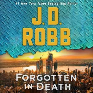 Forgotten in Death An Eve Dallas Novel, J. D. Robb