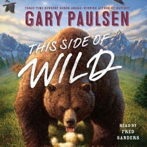 This Side of Wild: Mutts, Mares, and Laughing Dinosaurs, Gary Paulsen