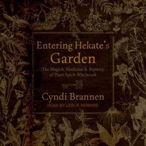 Entering Hekate's Garden The Magick, Medicine & Mystery of Plant Spirit Witchcraft, Cyndi Brannen