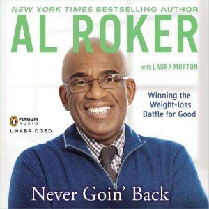 Never Goin' Back: Winning the Weight-Loss Battle For Good, Al Roker
