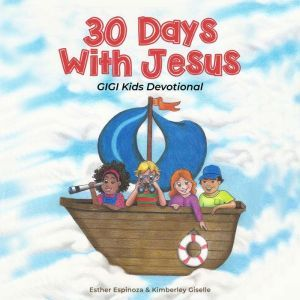 30 Days with Jesus GIGI Kids Devotional, Esther Espinoza & Kimberley Giselle