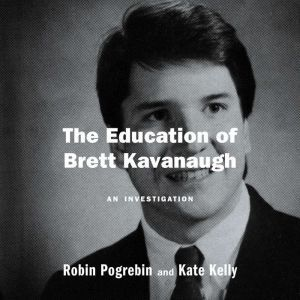 The Education of Brett Kavanaugh An Investigation, Robin Pogrebin
