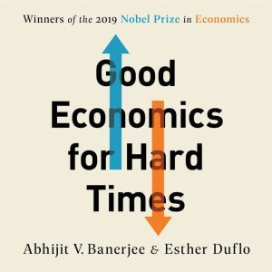 Good Economics for Hard Times Better Answers to Our Biggest Problems, Abhijit V. Banerjee