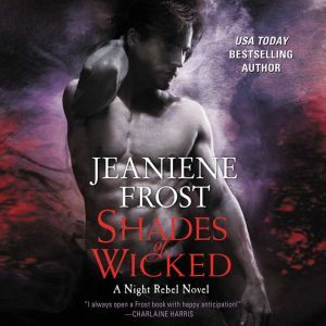 Shades of Wicked A Night Rebel Novel, Jeaniene Frost