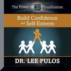 Build Confidence and Self-Esteem, Lee Pulos
