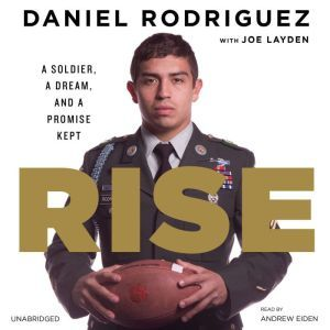 Rise: A Soldier, a Dream, and a Promise Kept, Daniel Rodriguez