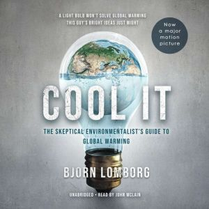 Cool It The Skeptical Environmentalist's Guide to Global Warming, Bjorn Lomborg