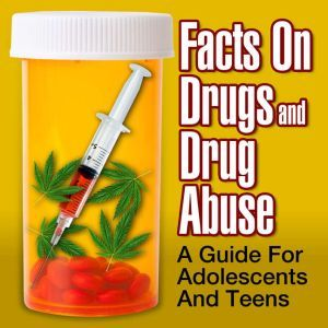 Facts on Drugs and Drug Abuse: A Guide for Adolescents and Teens, Sean Pratt