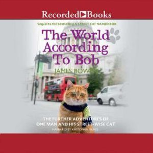 The World According to Bob The Further Adventures of One Man and His Street-wise Cat, James Bowen