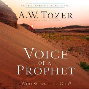 Voice of a Prophet: Who Speaks for God?, A.W. Tozer