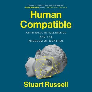 Human Compatible Artificial Intelligence and the Problem of Control, Stuart Russell