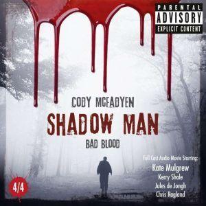 Shadow Man - Episode 04: Bad Blood: The Smoky Barrett Audio Movie Series. Part 4/4. , Cody McFadyen