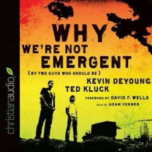 Why We're Not Emergent: By Two Guys Who Should Be, Kevin DeYoung