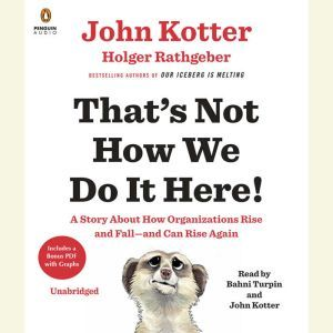 That's Not How We Do It Here!: A Story about How Organizations Rise and Fall--and Can Rise Again, John Kotter