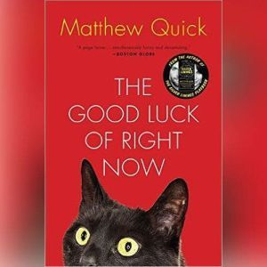 The Good Luck Of Right Now, Matthew Quick