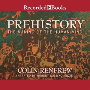 Prehistory: The Making of the Human Mind, Colin Renfrew