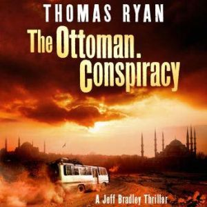 The Ottoman Conspiracy: A Jeff Bradley Thriller, Thomas Ryan