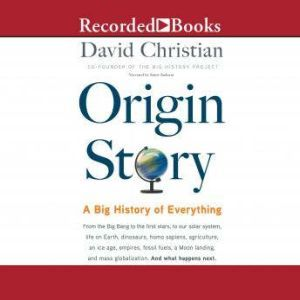 Origin Story A Big History of Everything, David Christian