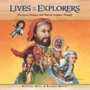 Lives of the Explorers: Discoveries, Disasters (and What the Neighbors Thought), Kathleen Krull