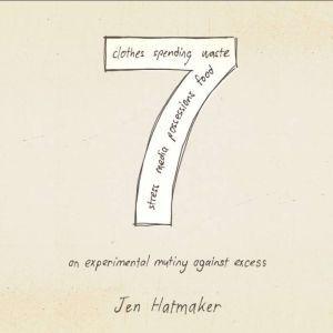 7: An Experimental Mutiny Against Excess, Jen Hatmaker