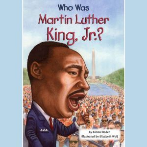 Who Was Martin Luther King, Jr.?, Bonnie Bader