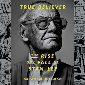 True Believer: The Rise and Fall of Stan Lee, Abraham Riesman