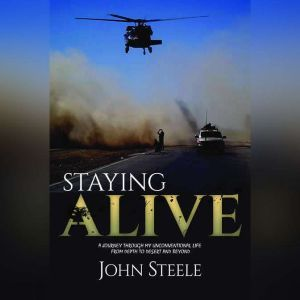 Staying Alive: Staying Alive: A collection of true stories from depth to desert and beyond, John Steele