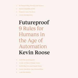 Futureproof 9 Rules for Humans in the Age of Automation, Kevin Roose