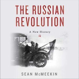 The Russian Revolution A New History, Sean McMeekin