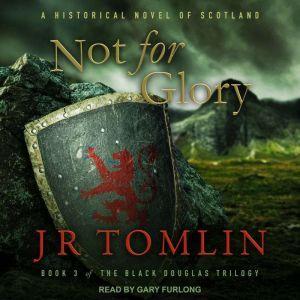 Not For Glory: A Historical Novel of Scotland, J.R. Tomlin