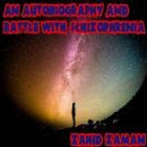 My Story:  An Autobiography and Battle with Schizophrenia, Zahid Zaman