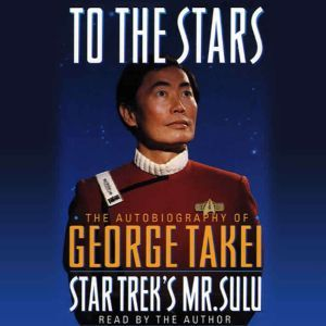 To the Stars: The Autobiography of Star Trek's Mr. Sulu, George Takei