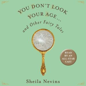 You Don't Look Your Age...and Other Fairy Tales, Sheila Nevins