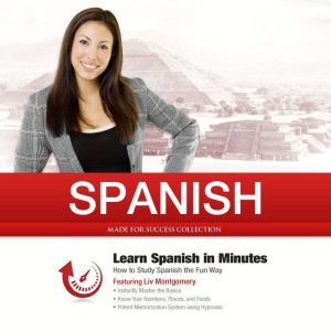 Spanish in Minutes: How to Study Spanish the Fun Way, Made for Success