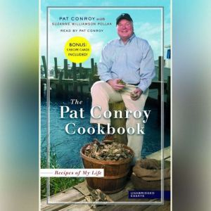 Recipes From My Life: Unabridged Stories from the Pat Conroy Cookbook, Pat Conroy