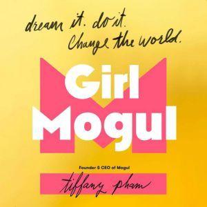 Girl Mogul Dream It. Do it. Change the World, Tiffany Pham