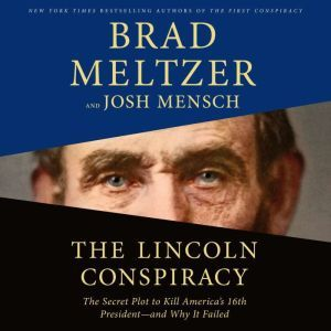 The Lincoln Conspiracy The Secret Plot to Kill America's 16th President--and Why It Failed, Brad Meltzer