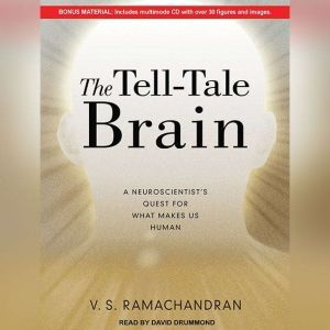 The Tell-Tale Brain A Neuroscientist's Quest for What Makes Us Human, V. S. Ramachandran