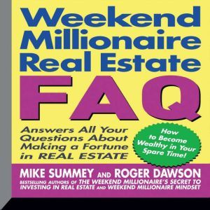 Weekend Millionaire's Real Estate FAQ Answers All Your Questions About Making a Fortune in Real Estate, Mike Summey