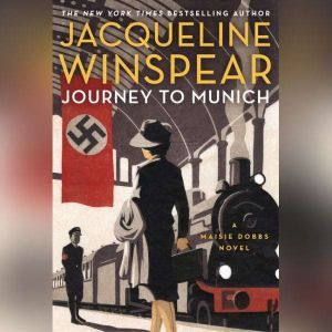 Journey to Munich: A Maisie Dobbs Novel, Jacqueline Winspear