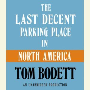 The Last Decent Parking Place in North America, Tom Bodett