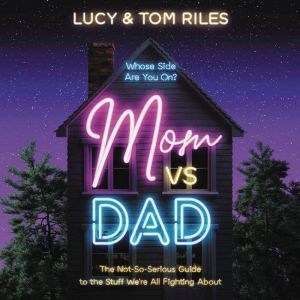 Mom vs. Dad: The Not-So-Serious Guide to the Stuff We're All Fighting About, Lucy Riles