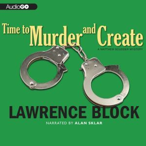 Time to Murder and Create: A Matthew Scudder Novel, Lawrence Block