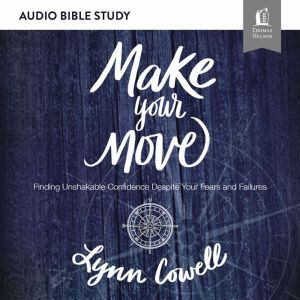 Make Your Move: Audio Bible Studies: Finding Unshakable Confidence Despite Your Fears and Failures, Lynn Cowell